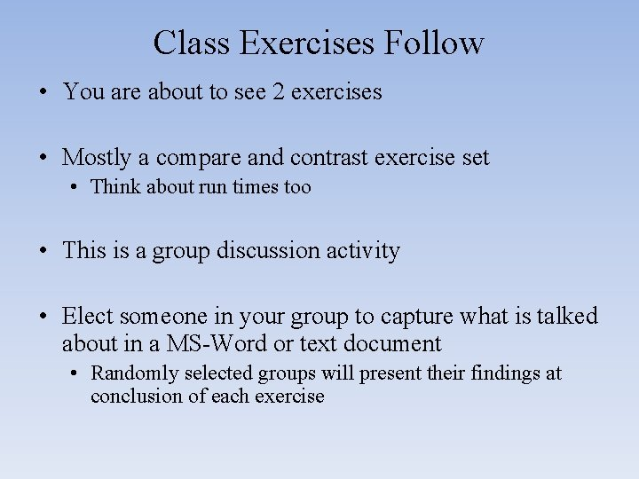 Class Exercises Follow • You are about to see 2 exercises • Mostly a
