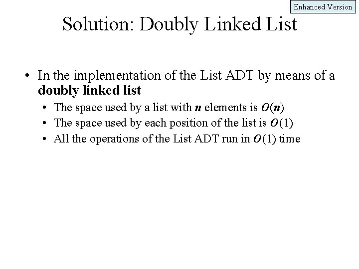 Enhanced Version Solution: Doubly Linked List • In the implementation of the List ADT