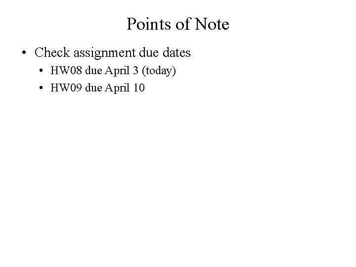 Points of Note • Check assignment due dates • HW 08 due April 3