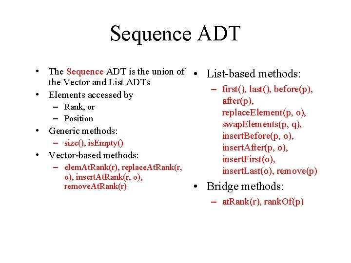 Sequence ADT • The Sequence ADT is the union of • List-based methods: the