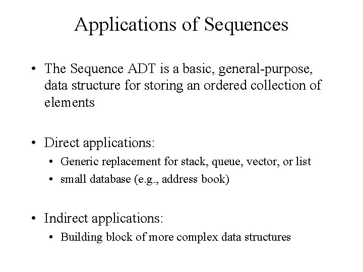 Applications of Sequences • The Sequence ADT is a basic, general-purpose, data structure for