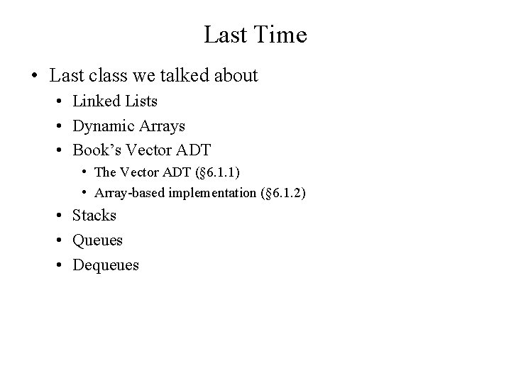 Last Time • Last class we talked about • Linked Lists • Dynamic Arrays