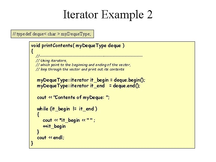 Iterator Example 2 // typedef deque< char > my. Deque. Type; void print. Contents(