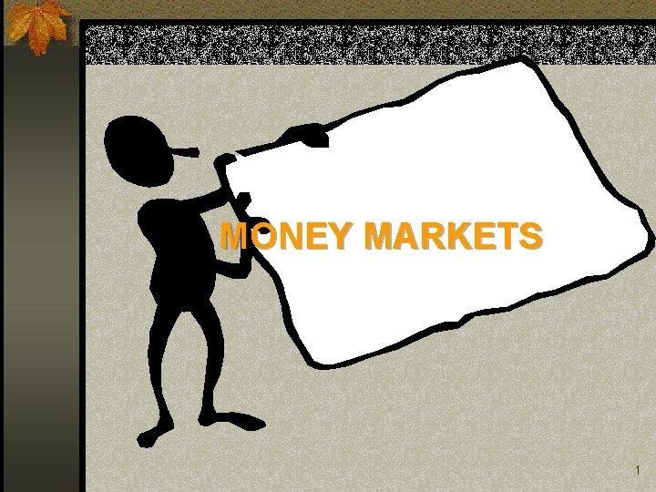 MONEY MARKETS 1