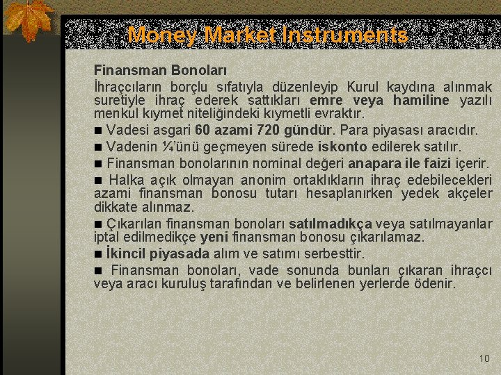 Money Market Instruments Finansman Bonoları İhraçcıların borçlu sıfatıyla düzenleyip Kurul kaydına alınmak suretiyle ihraç