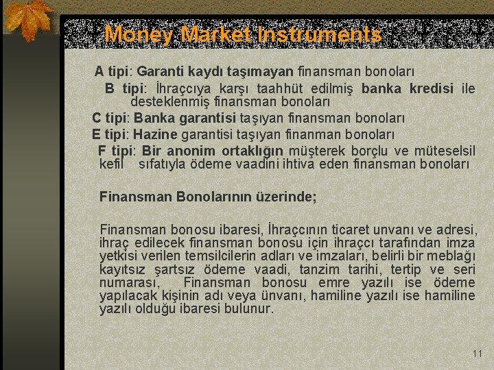 Money Market Instruments A tipi: Garanti kaydı taşımayan finansman bonoları B tipi: İhraçcıya karşı