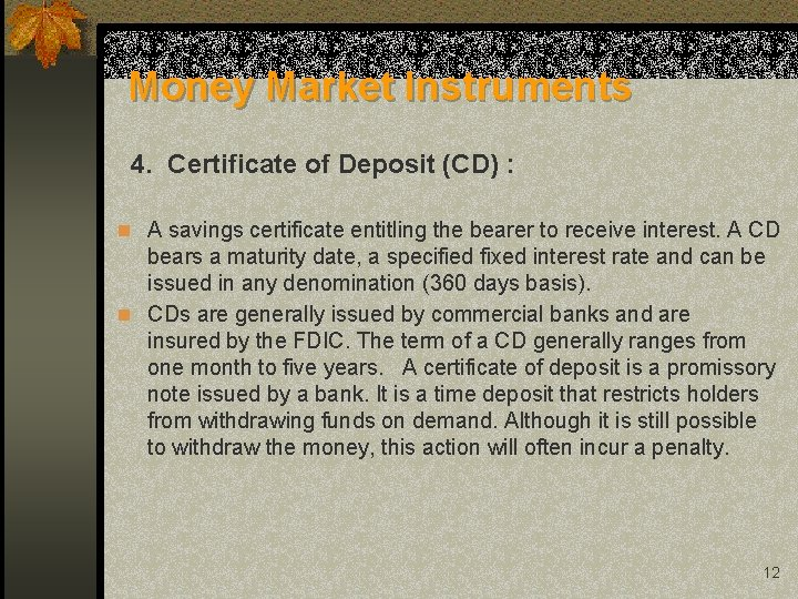 Money Market Instruments 4. Certificate of Deposit (CD) : n A savings certificate entitling