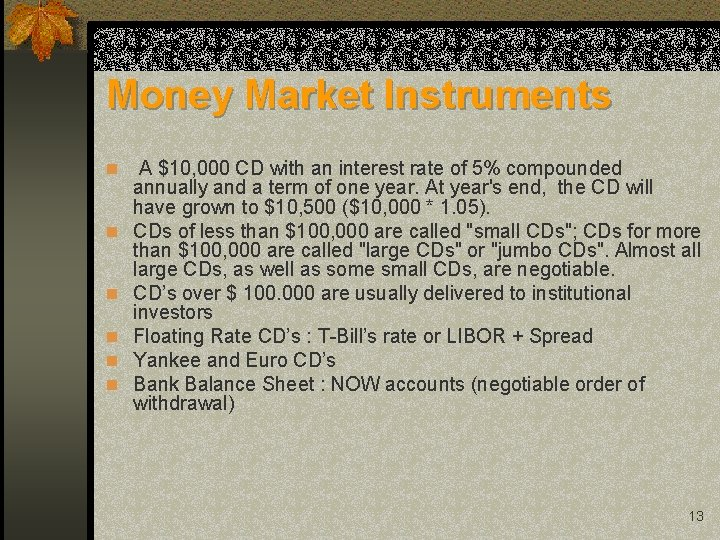 Money Market Instruments n A $10, 000 CD with an interest rate of 5%