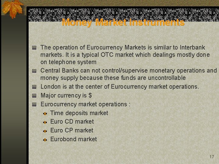 Money Market Instruments The operation of Eurocurrency Markets is similar to Interbank markets. It