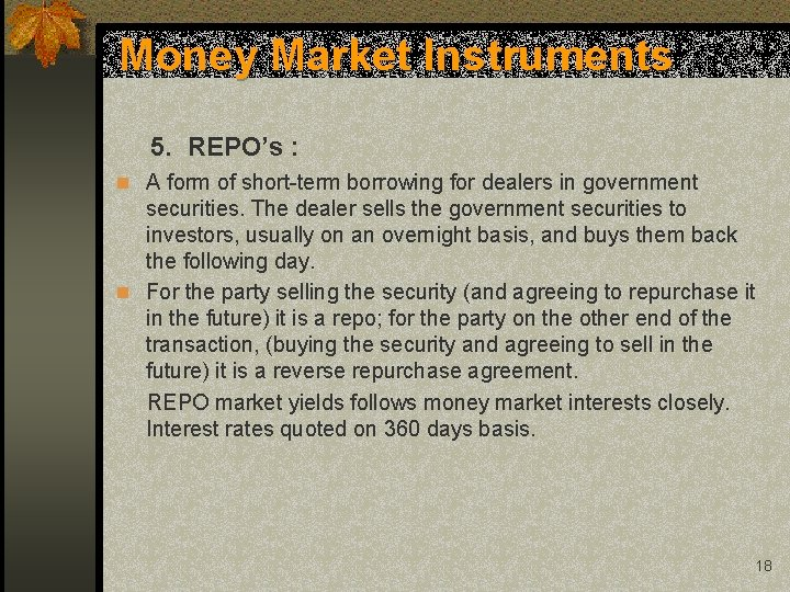 Money Market Instruments 5. REPO's : n A form of short-term borrowing for dealers
