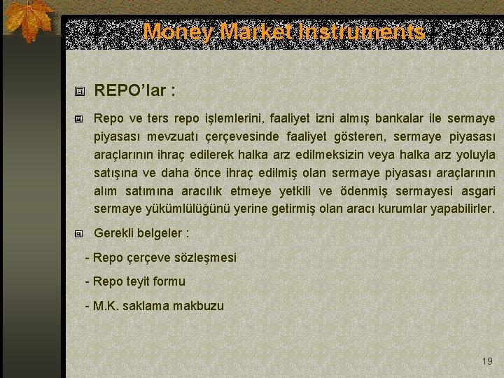 Money Market Instruments REPO'lar : Repo ve ters repo işlemlerini, faaliyet izni almış bankalar