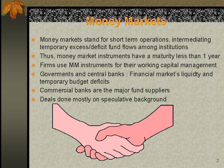 Money Markets n Money markets stand for short term operations, intermediating n n n