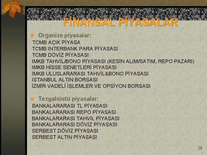 FİNANSAL PİYASALAR n Organize piyasalar: TCMB AÇIK PİYASA TCMB INTERBANK PARA PİYASASI TCMB