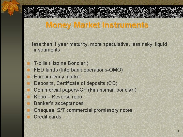 Money Market Instruments less than 1 year maturity, more speculative, less risky, liquid