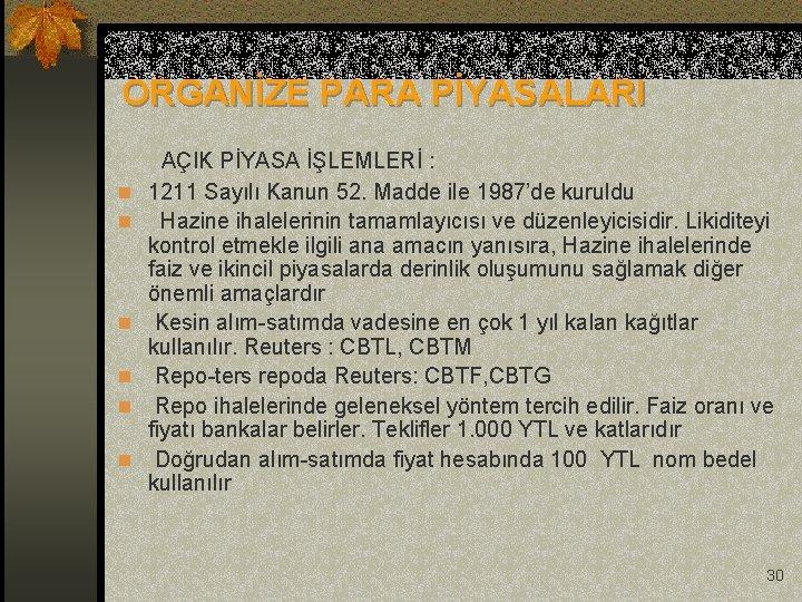 ORGANİZE PARA PİYASALARI AÇIK PİYASA İŞLEMLERİ : n 1211 Sayılı Kanun 52. Madde ile
