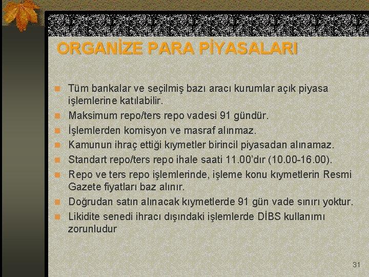 ORGANİZE PARA PİYASALARI n Tüm bankalar ve seçilmiş bazı aracı kurumlar açık piyasa n