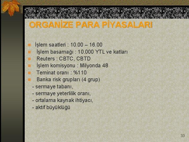 ORGANİZE PARA PİYASALARI n İşlem saatleri : 10. 00 – 16. 00 n İşlem