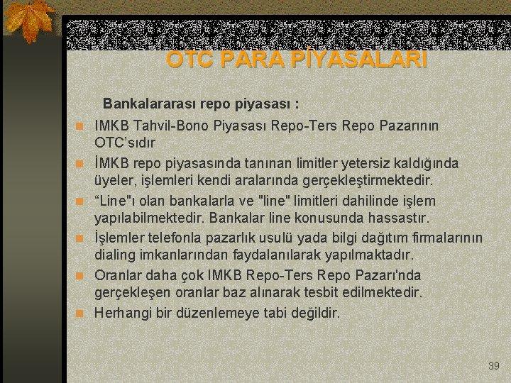OTC PARA PİYASALARI Bankalararası repo piyasası : n IMKB Tahvil-Bono Piyasası Repo-Ters Repo