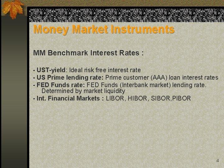 Money Market Instruments MM Benchmark Interest Rates : - UST-yield: Ideal risk free interest