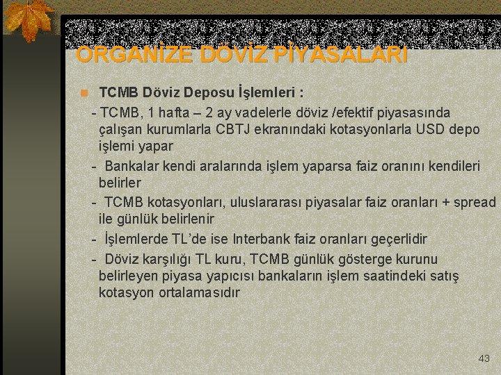 ORGANİZE DÖVİZ PİYASALARI n TCMB Döviz Deposu İşlemleri : - TCMB, 1 hafta –