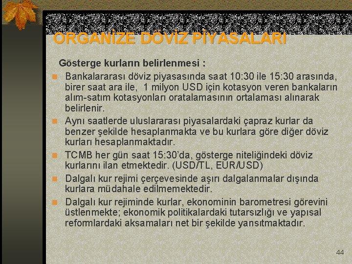 ORGANİZE DÖVİZ PİYASALARI Gösterge kurların belirlenmesi : n Bankalararası döviz piyasasında saat 10: 30