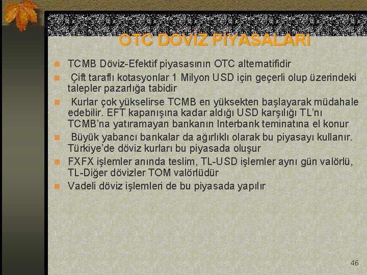 OTC DÖVİZ PİYASALARI n TCMB Döviz-Efektif piyasasının OTC alternatifidir n Çift taraflı kotasyonlar