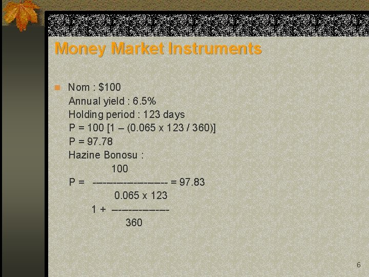 Money Market Instruments n Nom : $100 Annual yield : 6. 5% Holding period
