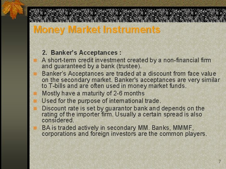 Money Market Instruments 2. Banker's Acceptances : n A short-term credit investment created by