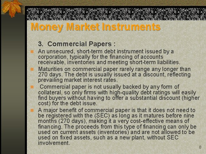 Money Market Instruments 3. Commercial Papers : n An unsecured, short-term debt instrument issued
