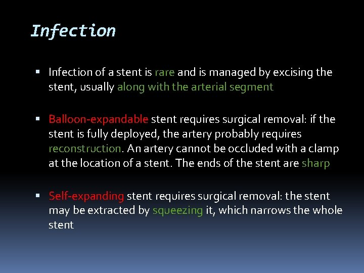 Infection of a stent is rare and is managed by excising the stent, usually