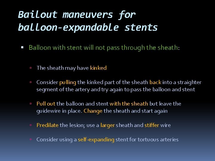 Bailout maneuvers for balloon-expandable stents Balloon with stent will not pass through the sheath: