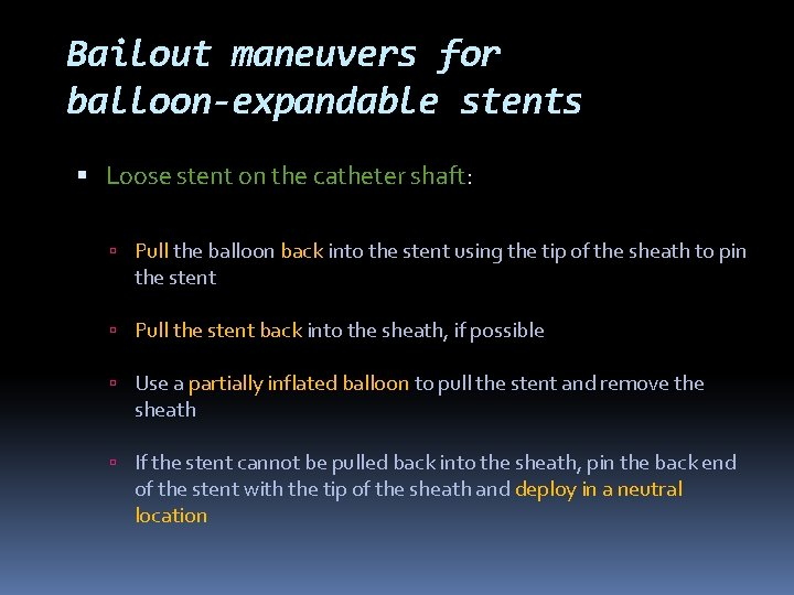 Bailout maneuvers for balloon-expandable stents Loose stent on the catheter shaft: Pull the balloon