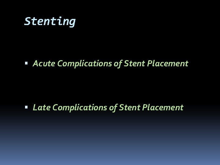 Stenting Acute Complications of Stent Placement Late Complications of Stent Placement