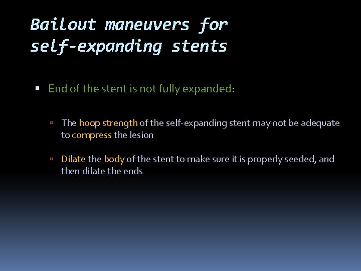 Bailout maneuvers for self-expanding stents End of the stent is not fully expanded: The