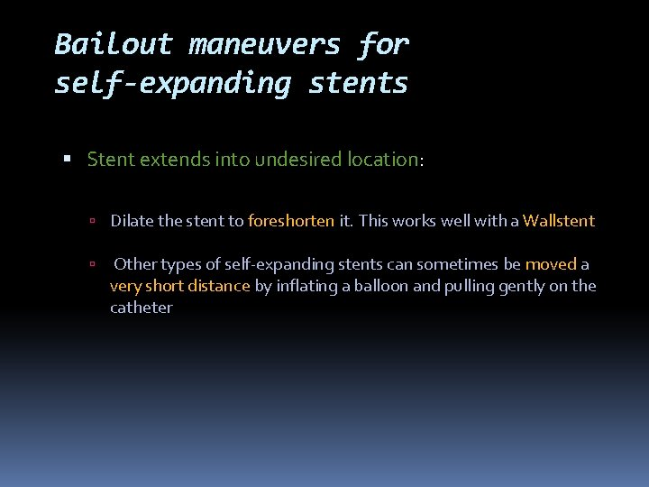 Bailout maneuvers for self-expanding stents Stent extends into undesired location: Dilate the stent to