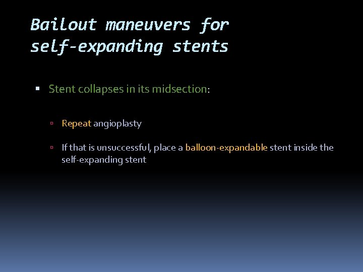 Bailout maneuvers for self-expanding stents Stent collapses in its midsection: Repeat angioplasty If that