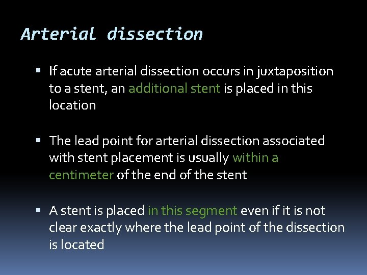 Arterial dissection If acute arterial dissection occurs in juxtaposition to a stent, an additional