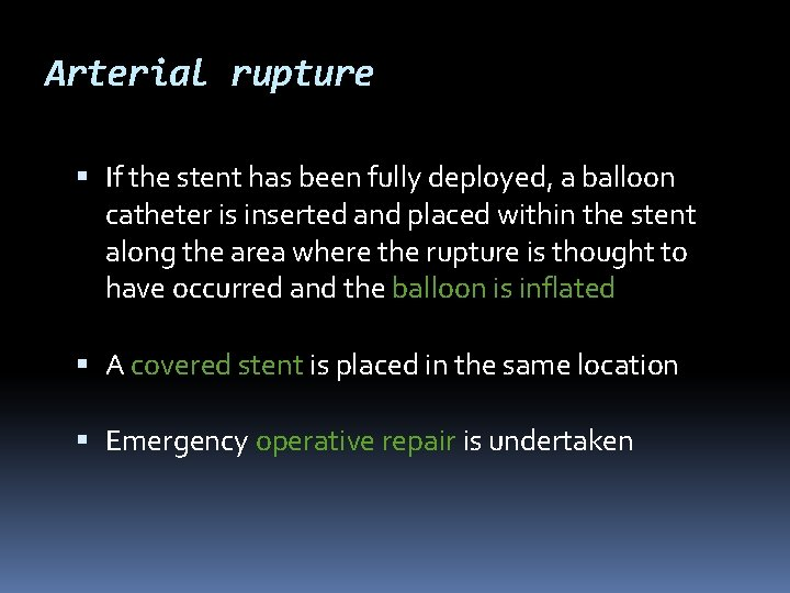 Arterial rupture If the stent has been fully deployed, a balloon catheter is inserted