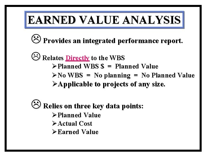 EARNED VALUE ANALYSIS L Provides an integrated performance report. L Relates Directly to the
