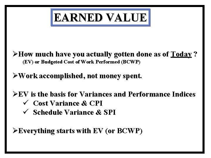 EARNED VALUE ØHow much have you actually gotten done as of Today ? (EV)