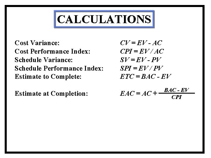 CALCULATIONS Cost Variance: Cost Performance Index: Schedule Variance: Schedule Performance Index: Estimate to Complete: