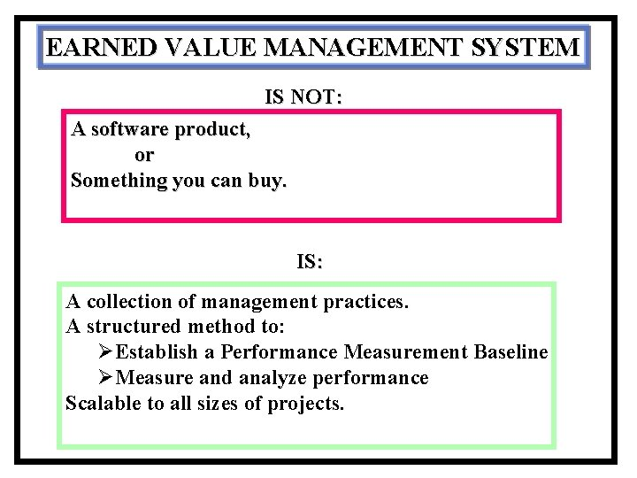 EARNED VALUE MANAGEMENT SYSTEM IS NOT: A software product, or Something you can buy.