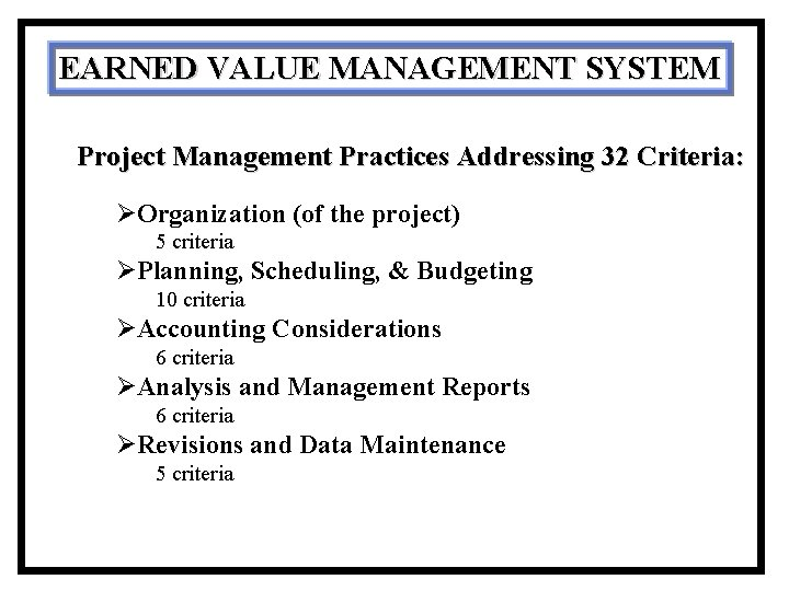 EARNED VALUE MANAGEMENT SYSTEM Project Management Practices Addressing 32 Criteria: ØOrganization (of the project)