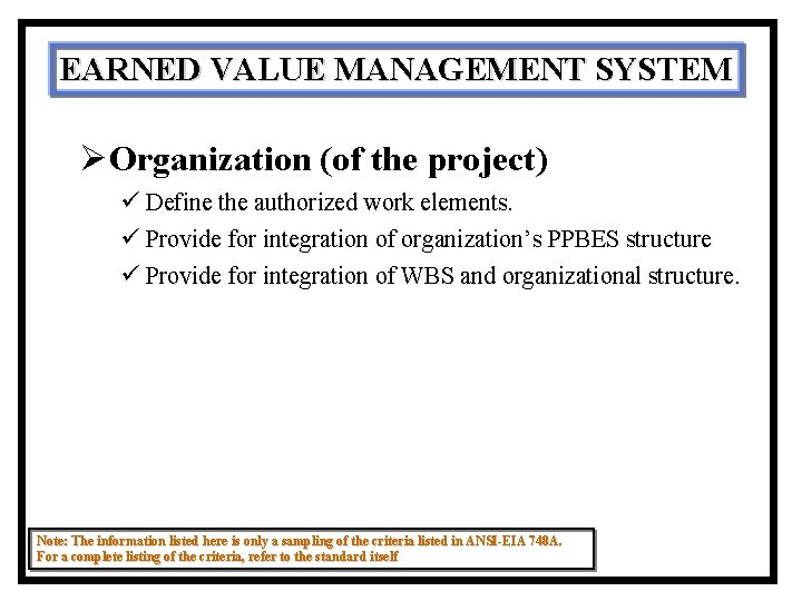 EARNED VALUE MANAGEMENT SYSTEM ØOrganization (of the project) ü Define the authorized work elements.