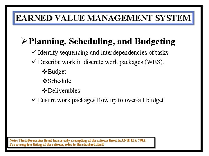 EARNED VALUE MANAGEMENT SYSTEM ØPlanning, Scheduling, and Budgeting ü Identify sequencing and interdependencies of