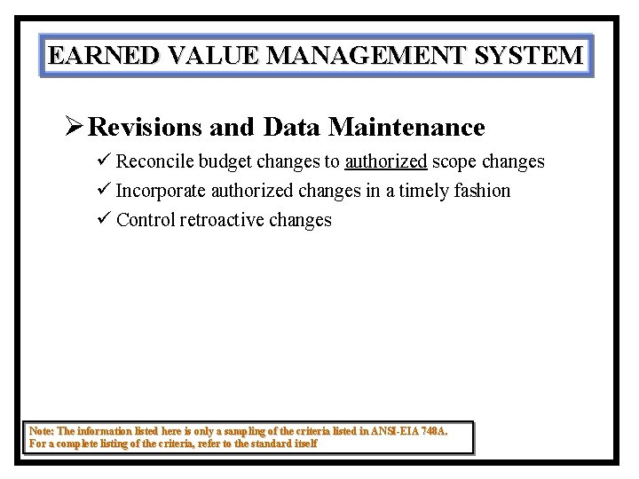 EARNED VALUE MANAGEMENT SYSTEM ØRevisions and Data Maintenance ü Reconcile budget changes to authorized
