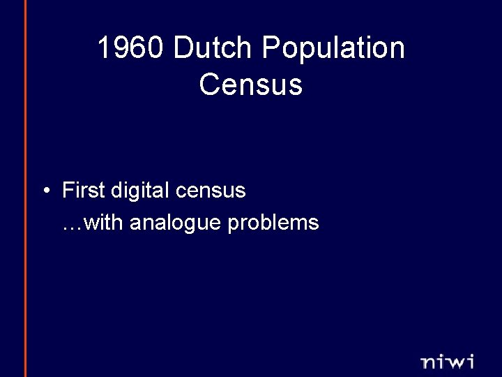 1960 Dutch Population Census • First digital census …with analogue problems
