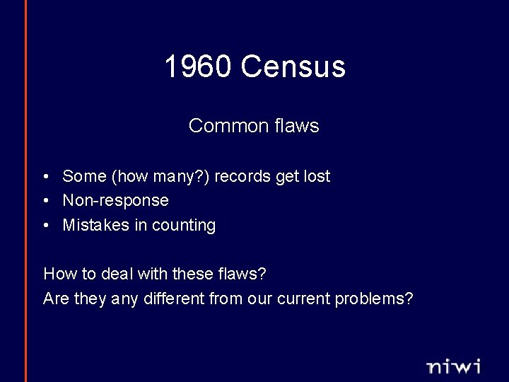 1960 Census Common flaws • Some (how many? ) records get lost • Non-response