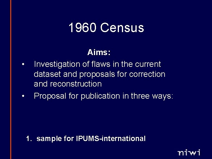 1960 Census • • Aims: Investigation of flaws in the current dataset and proposals