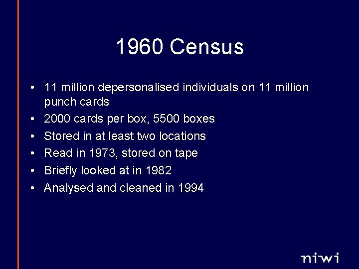 1960 Census • 11 million depersonalised individuals on 11 million punch cards • 2000